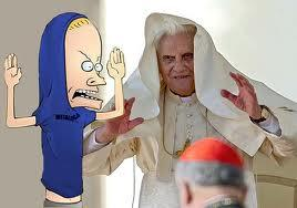 Cornholio is the pope!