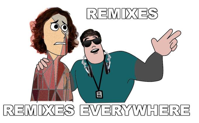 Remixes, Remixes Everywhere