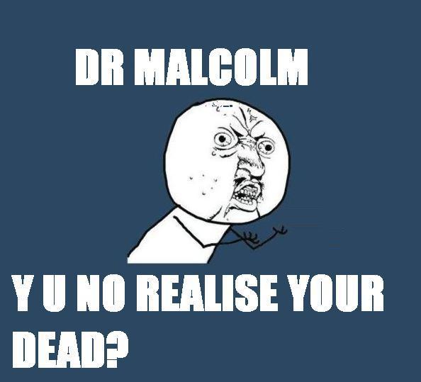 Y U NO DR MALCOLM
