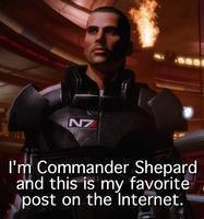 I'm Commander Shepard and this is my favorite post on the internet