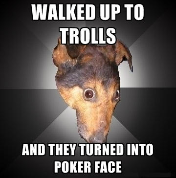 Troll to poker face
