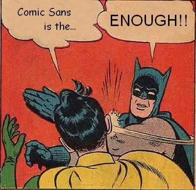 Comic Sans...ENOUGH