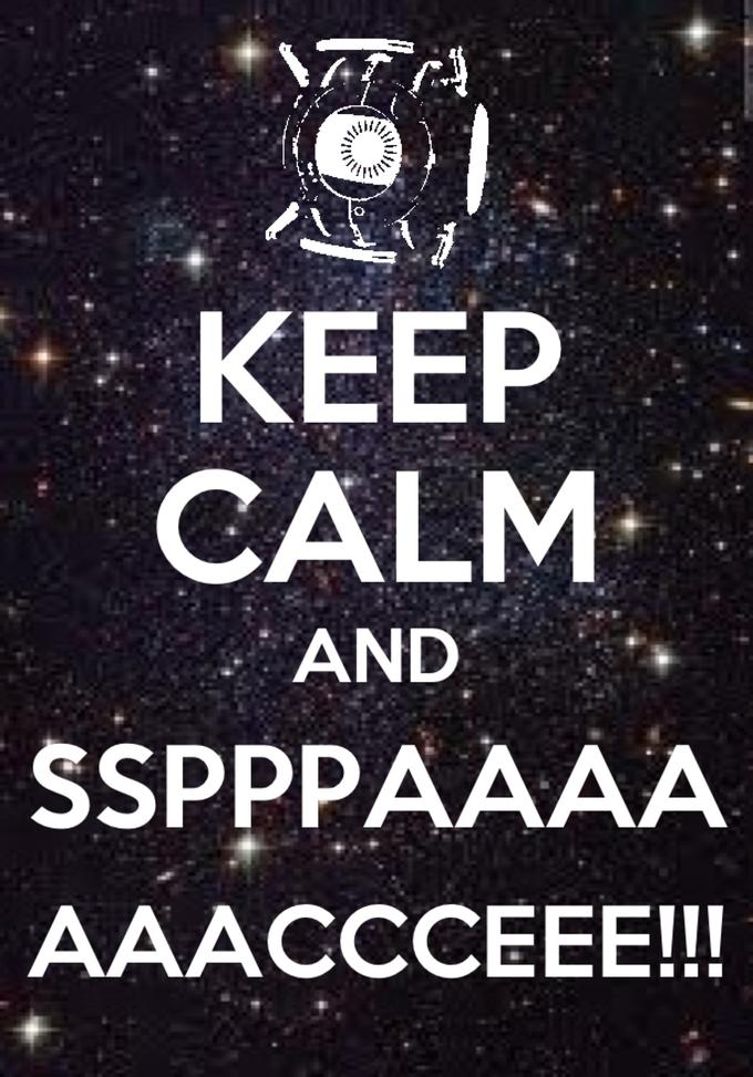 Keep Calm and SSSPPPAAACCCEEE!!!