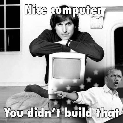 Steve Jobs You Didn't Build That
