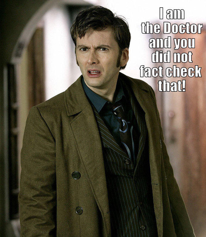 I am the doctor and you didn't fact check that!