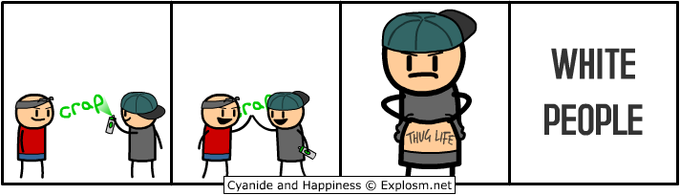 Cyanide & Happiness was chosen by the thug life