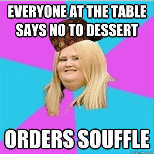 """I'll have the souffle."""