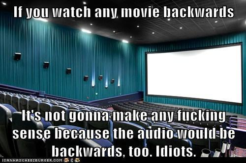 If you watch them backwards...