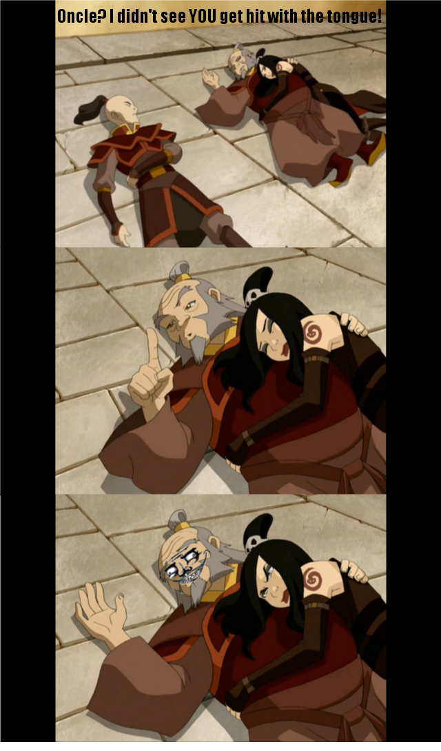 Iroh, be my Oncle.