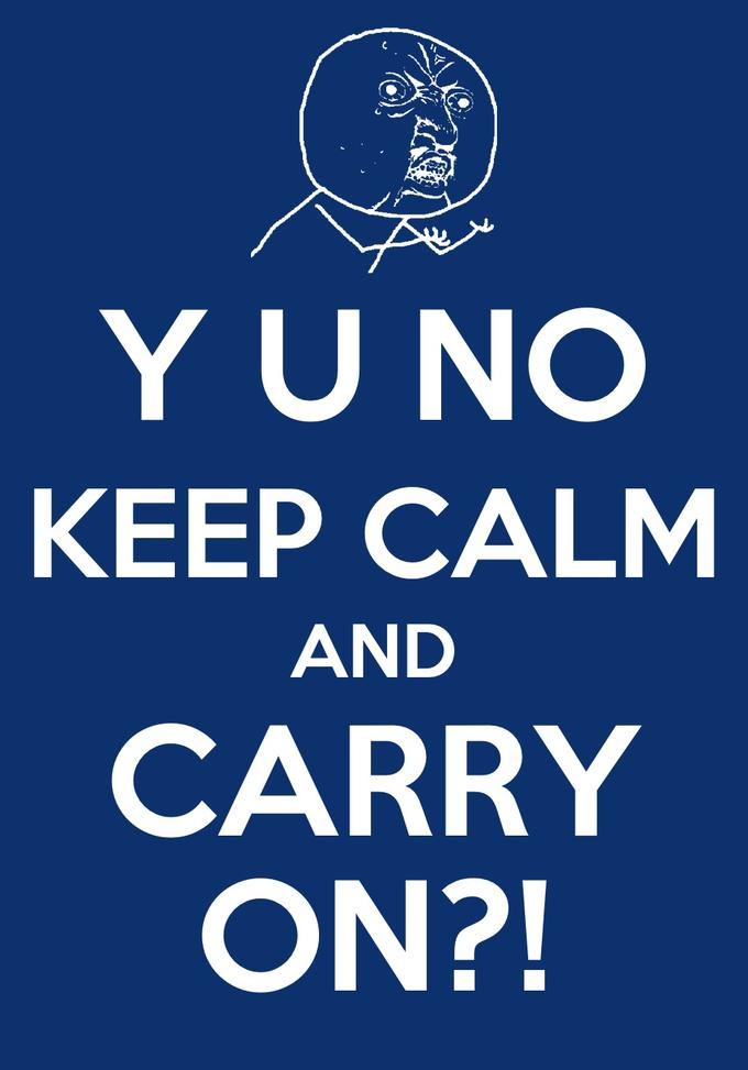 Y U NO Guy + Keep Calm And Carry On