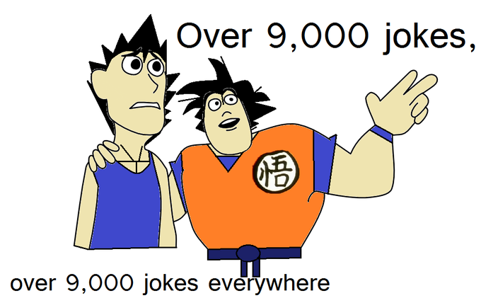 Dragon Ball Z Over 9,000 jokes, over 9,000 jokes everywhere