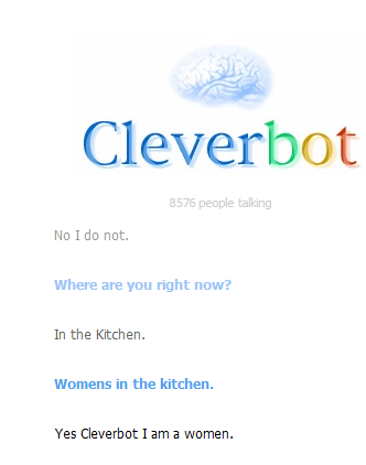 Cleverbot knows where women are.