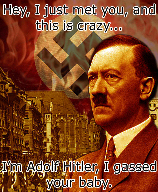 Adolf Hitler, gassed your baby...
