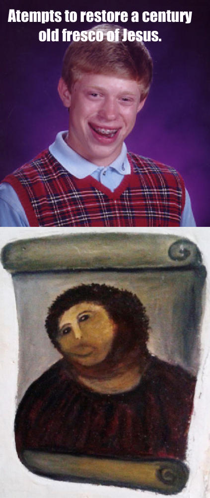 Bad Luck Brian Homo Ecce