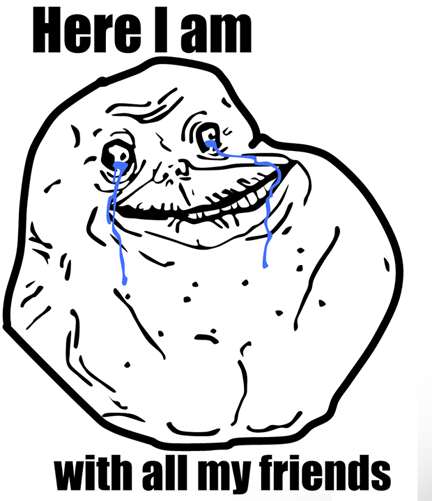 Forever Alone with Friends