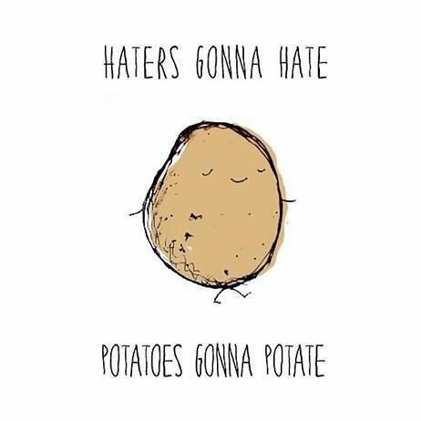 And Potatoes Gonna Potate