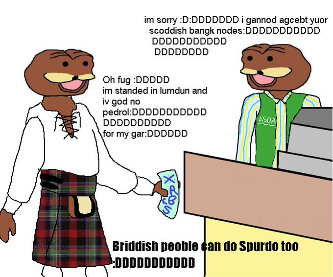 Scoddish Spurdo in Englant :DDDDDDD