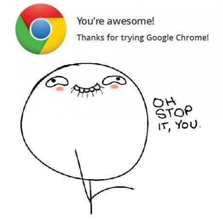 No, Chrome. YOU are awesome!