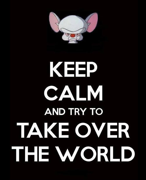 And Try To Take Over The World