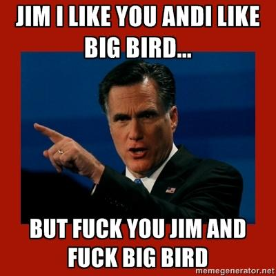 Fuck you Jim and Fuck you Big Bird