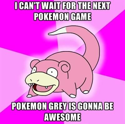 Can't wait for Pokemon Grey