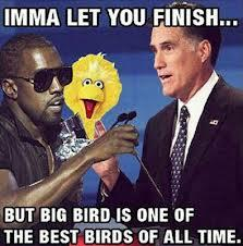 Imma Let you Finish...But Big Bird is one of the Best Birds of All Time