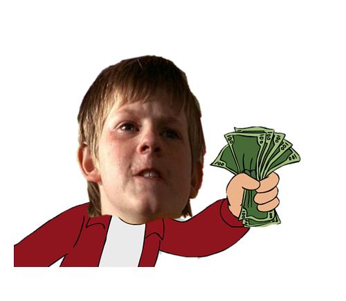 Shut up and take my mom's money!