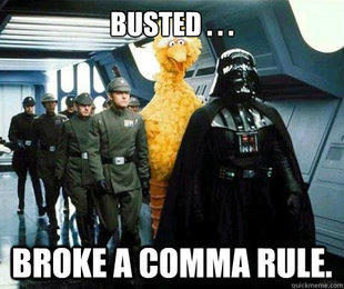 Busted. Broke a Comma Rule