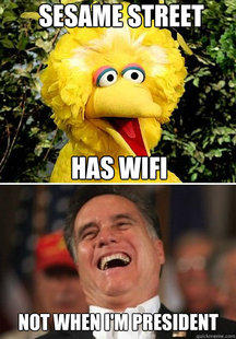 Sesame Street has Wifi. Not When I'm President