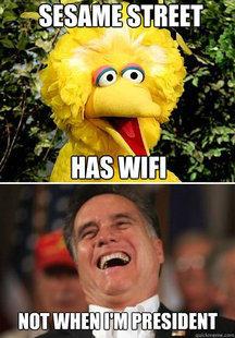 Sesame Street has Wifi. Not When I'm President