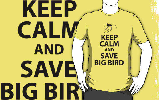 Keep Calm and Save Big Bird