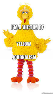 I'm a Victim of Yellow Journalism