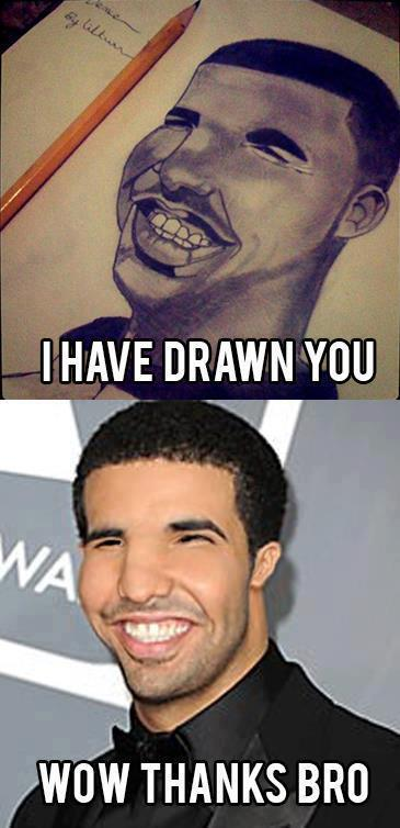Drake, I have drawn you