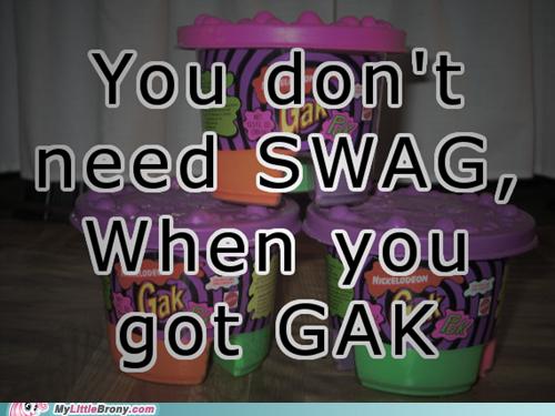 No SWAG, just GAK.