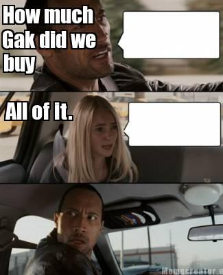 How much Gak did we buy?