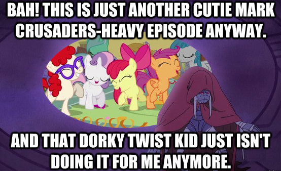 bah! this is just another cutie mark crusaders-heavy episode anyway.