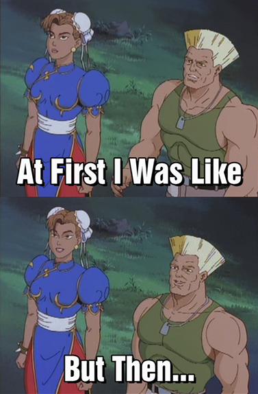 At First I Was Like Guile Chun-Li