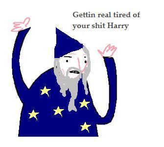 Gettin real tired of your shit Harry