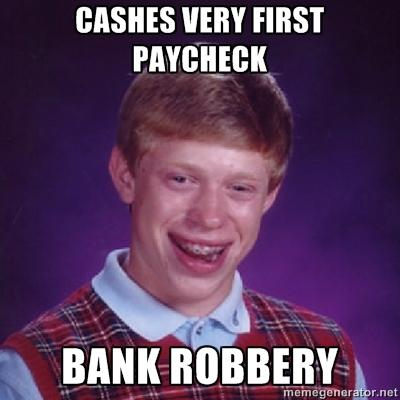 Bad Luck Brian's first pay day