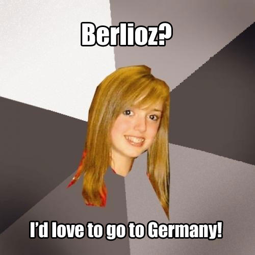 Musically Oblivious 8th Grader - Berlioz