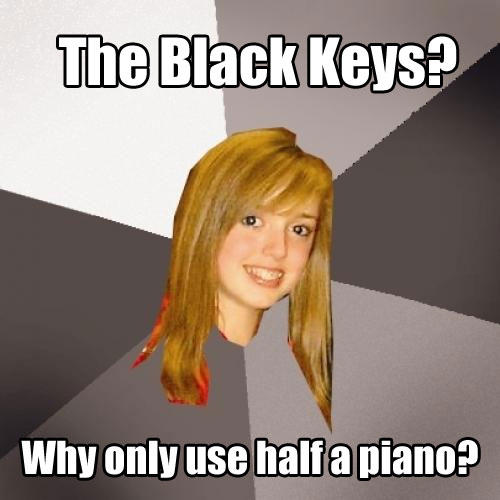 Musically Oblivious 8th Grader - The Black Keys