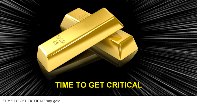 """TIME TO GET CRITICAL"" say gold"