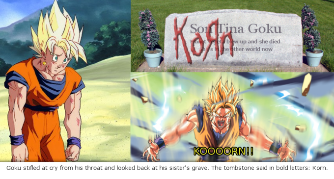 Goku stifled at cry from his throat and looked back at his sister's grave. The tombstone said in bold letters: Korn.