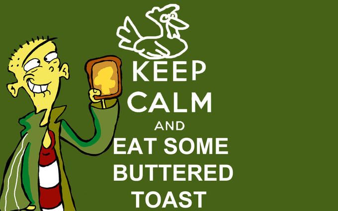 Keep Calm and Eat Buttered Toast