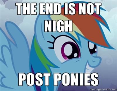 The End is not Nigh, Post Ponies