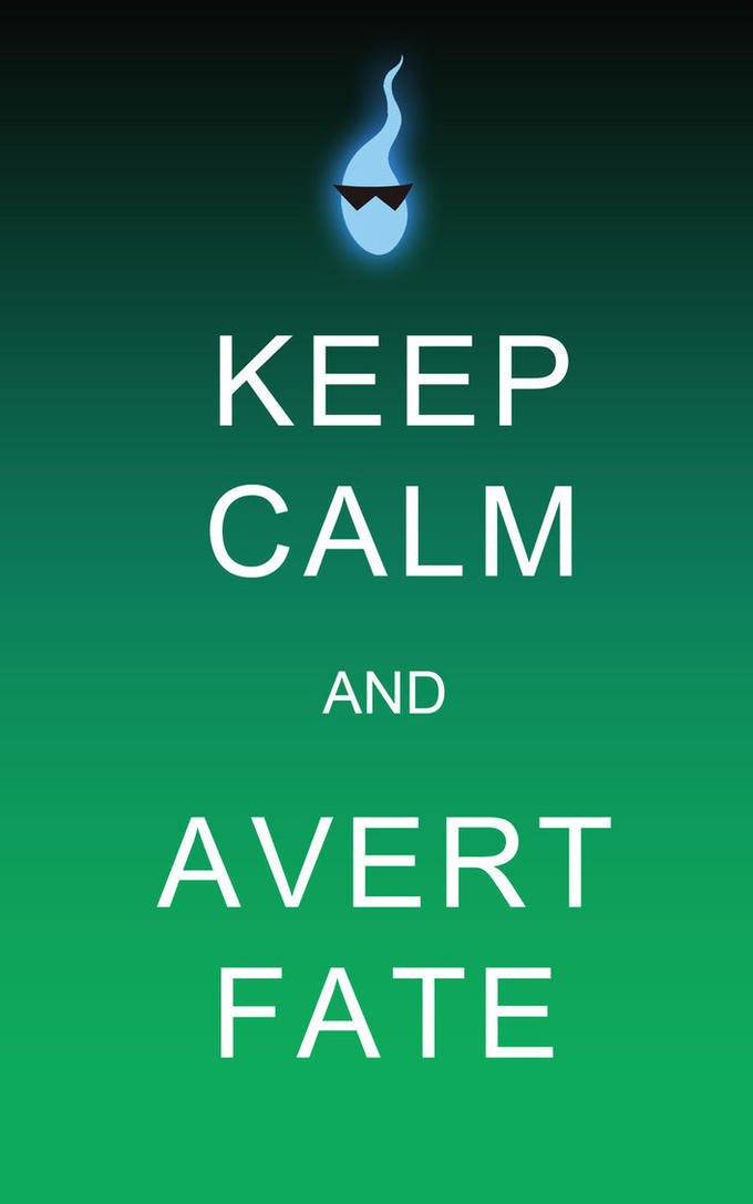 Keep Calm and Avert Fate