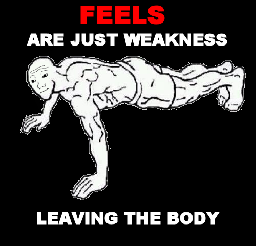 Feels Are Just Weakness Leaving The Body