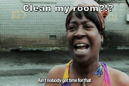 Clean my room?