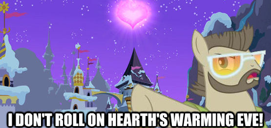 I don't roll on hearth's warming eve!
