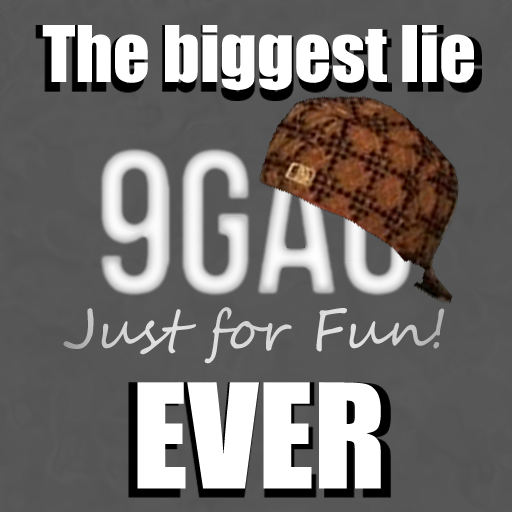 Scumbag 9gag The biggest lie EVER
